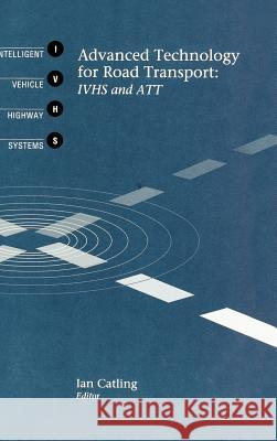 Advanced Technology for Road Transport: IVHS and Att Ian Catling 9780890066133