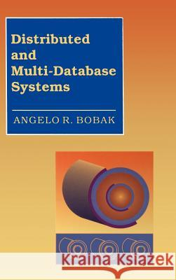 Distributed and Multi-Database Systems Angelo R. Bobak 9780890066140