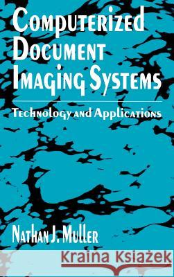 Computerized Document Imaging Systems: Technology and Applications Nathan J. Muller Linda Lee Tyke Nathan J. Muller 9780890066614 Artech House Publishers