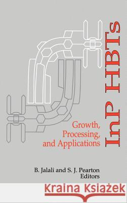 Inp Hbts Growth, Processing and Applications B. Jalali S. J. Pearton 9780890067246