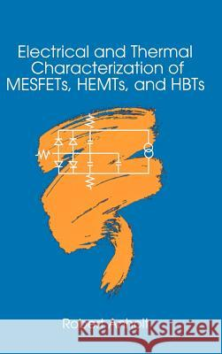 Electrical and Thermal Characterization of Mesfets, Hemts and Hbts Robert Anholt 9780890067499