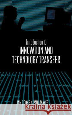 Introduction to Innovation and Technology Transfer Ian Cooke Paul Mayes 9780890068328