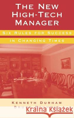 The New High-Tech Manager Six Rules for Success in Changing Times Kenneth Durham Bruce Kennedy Durham 9780890069264