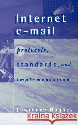 Internet E-mail Protocols, Standards and Implementation Lawrence Hughes 9780890069394
