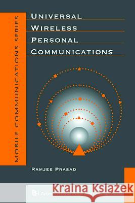 Universal Wireless Personal Communication Ramjee Prasad Prasad 9780890069585