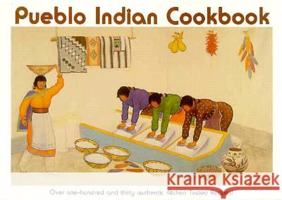Pueblo Indian Cookbook: Recipes from the Pueblos of the American Southwest Phyllis Hughes Phyllis Hughes 9780890130940