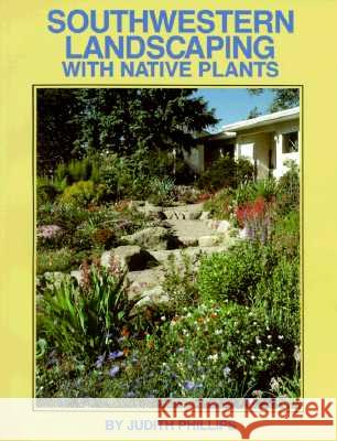 Southwestern Landscaping with Native Plants Judith Phillips 9780890131664