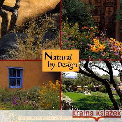 Natural by Design: Beauty and Balance in Southwest Gardens: Beauty and Balance in Southwest Gardens Judith Phillips 9780890132777
