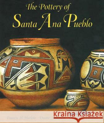 The Pottery of Santa Ana Pueblo Francis Harvey Harlow Duane Anderson Dwight P. Lanmon 9780890134375
