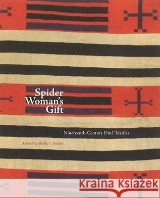 Spider Woman's Gift: Nineteenth-Century Din Textiles: Nineteenth-Century Din Textiles Tisdale, Shelley J. 9780890135310