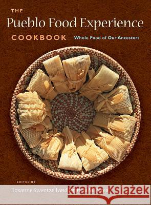 The Pueblo Food Experience Cookbook: Whole Food of Our Ancestors: Whole Food of Our Ancestors Roxanne Swentzell Patricia M. Perea 9780890136195