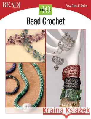 Bead Crochet: 10 Projects Kalmbach Publishing Company 9780890244487