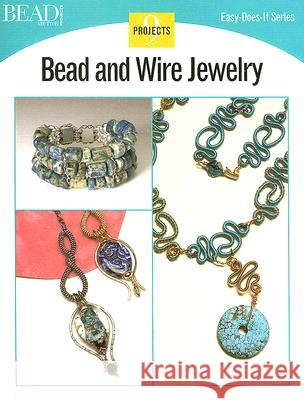 Bead and Wire Jewelry: 9 Projects Kalmbach Publishing Company 9780890244548
