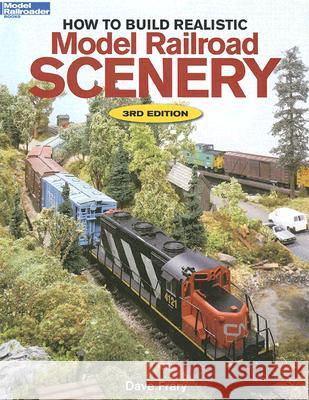 How to Build Realistic Model Railroad Scenery Dave Frary 9780890244708