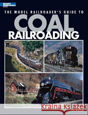 The Model Railroader's Guide to Coal Railroading Tony Koester 9780890246689