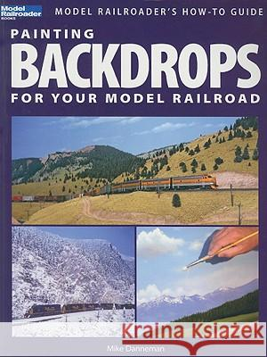 Painting Backdrops for Your Model Railroad Mike Danneman 9780890247051
