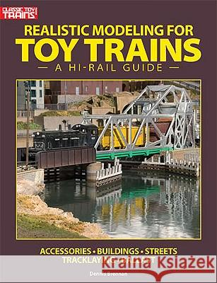 Realistic Modeling for Toy Trains: A Hi-Rail Guide Dennis Brennan 9780890247457