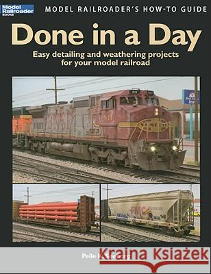 Done in a Day: Easy Detailing and Weathering Projects for Your Model Railroad Pelle Soeeborg 9780890247624 Kalmbach Publishing Company