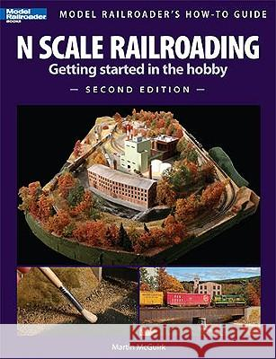 N Scale Railroading: Getting Started in the Hobby Martin McGuirk 9780890247730