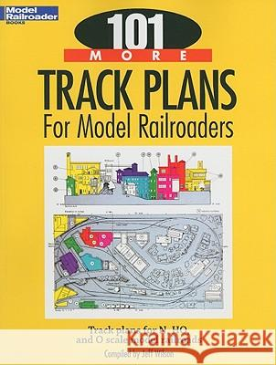 101 More Track Plans for Model Railroaders Jeff Wilson 9780890247761