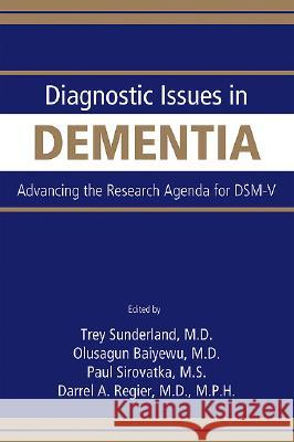 Diagnostic Issues in Dementia: Advancing the Research Agenda for DSM-V Trey Sunderland Dilip V. Jeste Olusegun Baiyewu 9780890422984