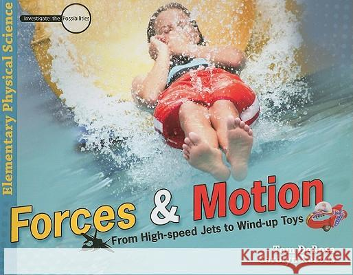 Forces & Motion: From High-Speed Jets to Wind-Up Toys Tom DeRosa Carolyn Reeves 9780890515396