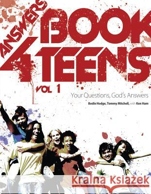 Answers Book for Teens: Your Questions, God's Answers Ken Ham Stacia McKeever 9780890516225