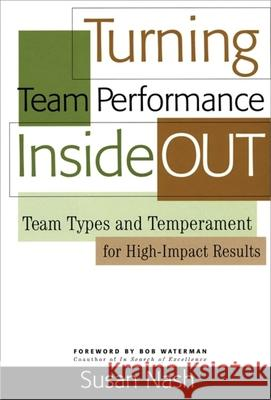 Turning Team Performance Inside Out : Team Types and Temperament for High-impact Results Susan Nash 9780891063919