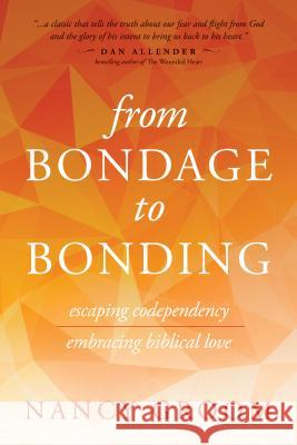 From Bondage to Bonding : Escaping Codependency, Embracing Biblical Love Nancy Groom 9780891096207