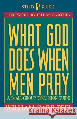 What God Does When Men Pray: A Small-Group Discussion Guide William Carr Peel Bill C. Peel 9780891097297