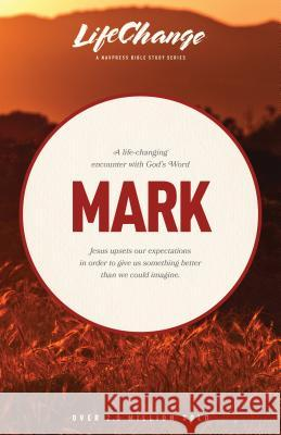 A Life-Changing Encounter with God's Word from the Book of Mark Nav Press 9780891099109