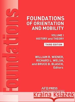 Foundations of Orientation and Mobility, 3rd Edition : Volume 1, History and Theory  9780891284482