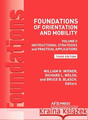 Foundations of Orientation and Mobility, 3rd Edition : Volume 2, Instructional Strategies and Practical Applications  9780891284611