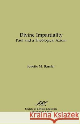 Divine Impartiality: Paul and a Theological Axiom Jouette M. Bassler 9780891304753 Society of Biblical Literature