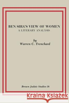 Ben Sira's View of Women : A Literary Analysis Warren C. Trenchard 9780891305934