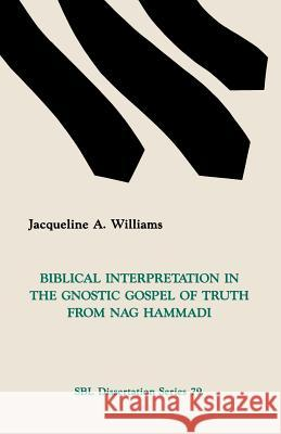 Biblical Interpretation in the Gnostic Gospel of Truth from Nag Hammadi Jacqueline A. Williams 9780891308775