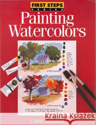 First Steps Painting Watercolors Cathy Ann Johnson 9780891346166