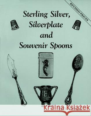 Sterling Silver, Silverplate, & Souvenir Spoons  9780891453673