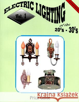 Electric Lighting of the 20s & 30s Vol. 1  9780891453888
