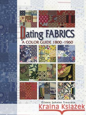 Dating Fabrics - A Color Guide - 1800-1960 Eileen Trestain Barbara Smith 9780891458845