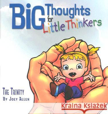 Big Thoughts for Little Thinkers: The Trinity Joey Allen 9780892216147