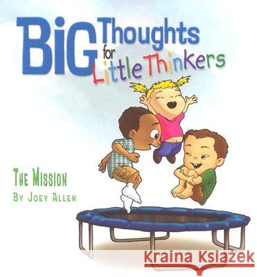 Big Thoughts for Little Thinkers: The Mission Joey Allen 9780892216161