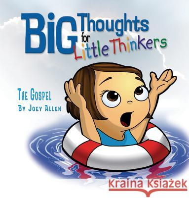 Big Thoughts for Little Thinkers: The Gospel Joey Allen 9780892216178