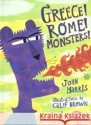 Greece! Rome! Monsters! John Harris Calef Brown 9780892366187