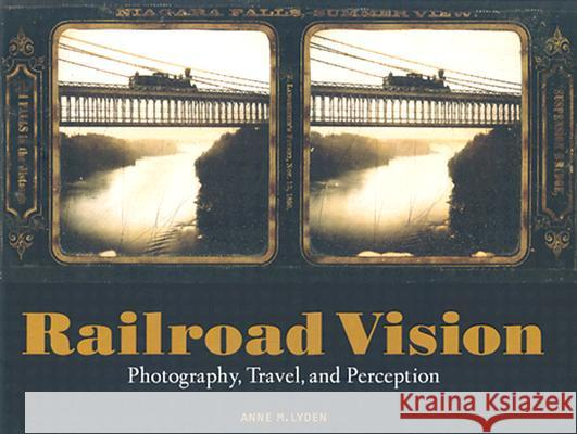Railroad Vision: Photography, Travel, and Perception Anne M. Lyden 9780892367269