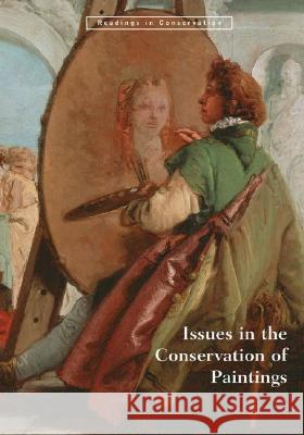 Issues in the Conservation of Paintings David Bomford Mark Leonard Mark Leonard 9780892367818