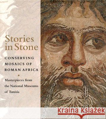 Stories in Stone: Conserving Mosaics of Roman Africa: Masterpieces from the National Museums of Tunisia Aicha Ben Abed 9780892368037