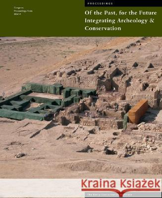 Of the Past, for the Future: Integrating Archaeology and Conservation Neville Agnew Janet Bridgland 9780892368266