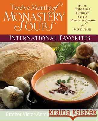 Twelve Months of Monastery Soups: International Favorites Victor-Antoine D'Avila-L 9780892439317