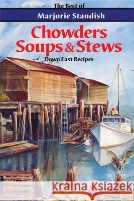 Chowders, Soups, and Stews Marjorie Standish 9780892724246